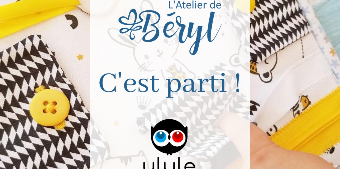 L'Atelier de Béryl - Ulule - campagne crowdfunding lancement c'est parti
